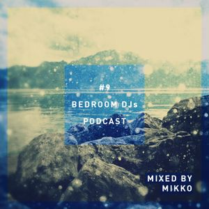 Bedroom DJs Podcast #9 Mixed by MIKKO