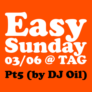 Easy Sunday 03/06 @ TAG Pt5 (by DJ Oil)