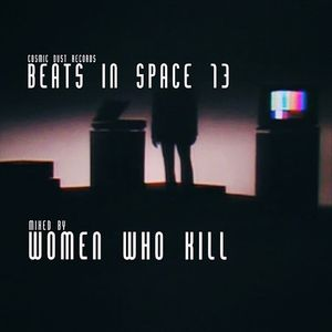 Beats In Space 13 mixed by Women Who Kill