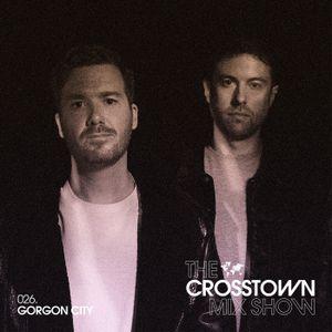 Gorgon City: The Crosstown Mix Show 026