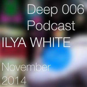Ilya White - Deep Podcast 006 (November 2014)