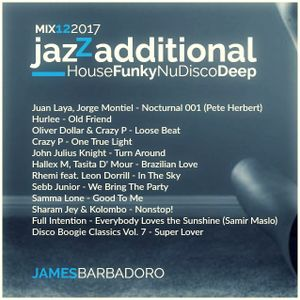 JAZZADDITIONAL | HOUSE FUNKY NuDISCO DEEP | MIX12 2017 | By James Barbadoro
