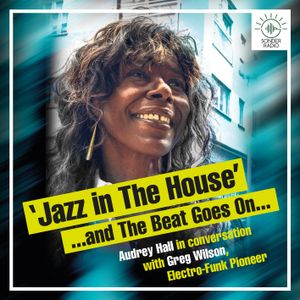 Jazz in the House - Audrey Hall in Conversation with Greg Wilson