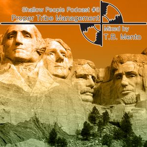 """Shallow People Podcast #3 - """"Proper Tribe Management"""" mixed by T.B. Mento"""