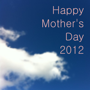 Happy Mother's Day 2012