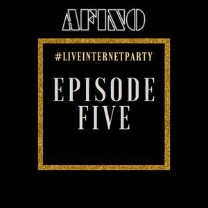 Afino - #LiveInternetParty: Episode 5