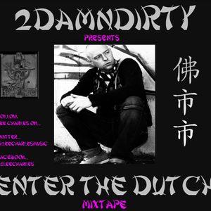 2DamnDirty Presents... Enter The Dutch (The Mixtape)
