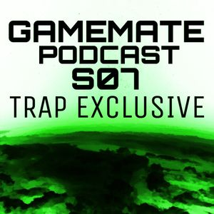Gamemate Podcast S07 - Trap Exclusive Mix