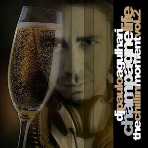 DJ Paulo Agulhari - Champagne Life...The Chill In Moment Vol 2
