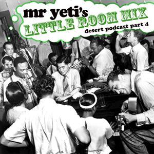 Mr Yeti's Desert Podcast Part 4: Little Room Mix