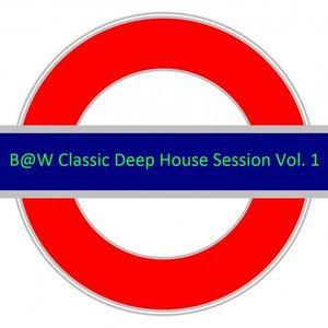B@W Classic Deep House Session Vol. 1