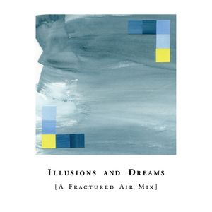 Illusions and Dreams [A Fractured Air Mix]