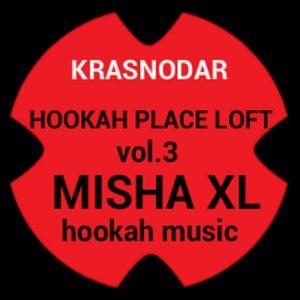 MISHA XL - HOOKAH PLACE LOFT vol.3