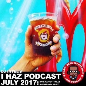 I Haz Podcast July 2017: Dark Matter 10 Year Anniversary DJ Set