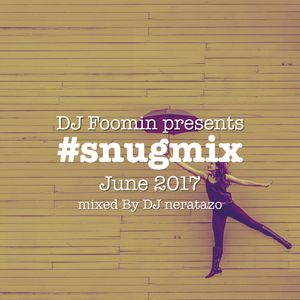 #snugmix jun.2017 mixed by DJ neratazo