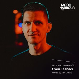 Moon Harbour Radio 105: Sven Tasnadi, hosted by Dan Drastic