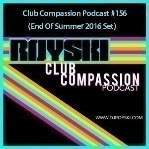 Club Compassion Podcast #156 (End Of Summer 2016 Set) - Royski
