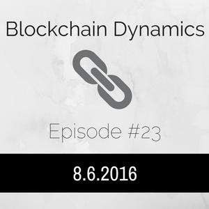 Blockchain Dynamics Episode #23 - 8/6/2016