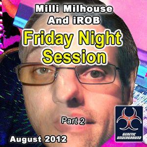 Milli Milhouse And iROB - Friday Night Session (August 2012) Part 2