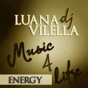 Music4Life (Energy) - (Mixed by DJ Luana Vilella)