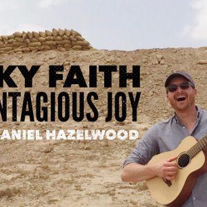 Risky Faith and Contagious Joy – with Daniel Hazelwood