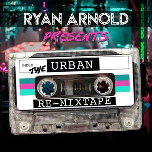 RYAN ARNOLD / THE URBAN RE-MIXTAPE