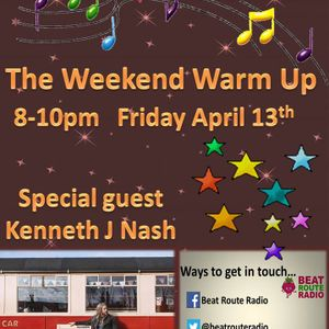 The Weekend Warm Up 13 04 2018 with Special guest Kenneth J Nash.