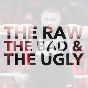 The Raw, The Bad, & The Ugly