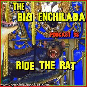 BIG ENCHILADA 98: Ride the Rat