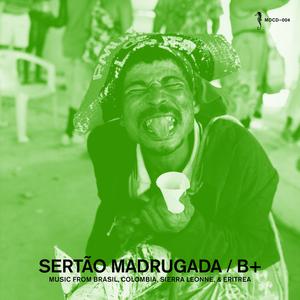 2008-06-10 - B+ - Sertão Madrugada - Music From Brasil, Colombia, Sierra Leone & Eritrea