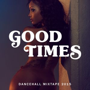 Good Times Dancehall Mix