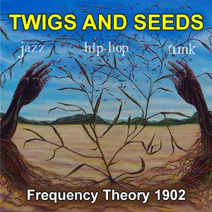 """Frequency Theory 1902 """"Twigs and Seeds"""""""