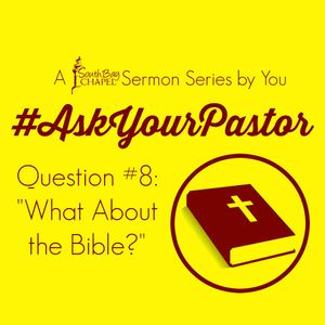 """Ask Your Pastor - Question 8 """"What About The Bible?"""""""