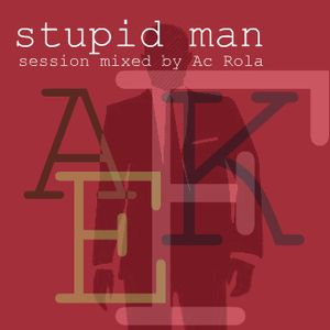 [stupid Man] minimal session mixed by Ac Rola ...N'joy it !!!