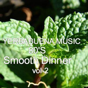 Yerba Buena 80's  Smooth Dinner -Vol .2
