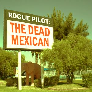 Rogue Pilot: The Dead Mexican