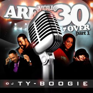 """DJTYBOOGIE PRESENTS """"ARE YOU 30 & OVER PT 1"""" [OLD SCHOOL RNB]"""