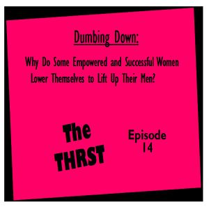 Dumbing Down: Why Do Accomplished Women Put Men First? - THRST014