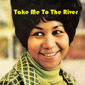 Take Me To The River: Aretha Franklin Redux #2