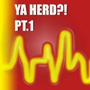Ya Herd! Pt. 1