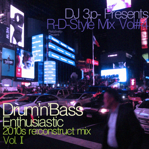 3.p- Pres R-D Style Mix #04 D'n'B Enthusiastic 2010s Re:Constructed Mix Ⅰ (2017 Rework)