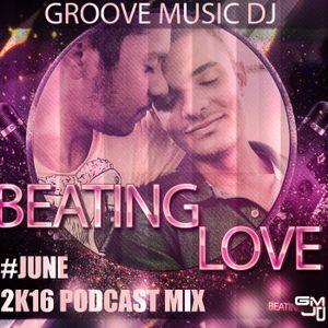 GROOVE MUSIC DJ - BEATING LOVE #JUNE 2K16 PODCAST MIXx