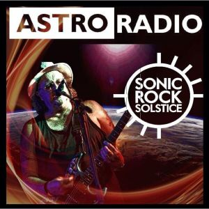 Astro Radio - Sonic Rock Solstice Show 2020