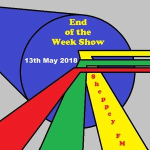 End of the Week Show 13th May 2018