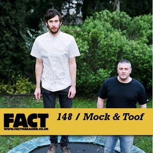 FACT Mix 148: Mock & Toof