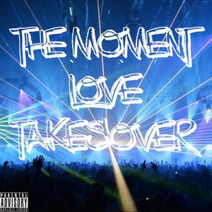 The Moment Love Takes Over<3