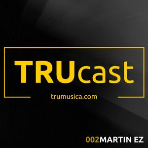 TRUcast 002 - Martin EZ