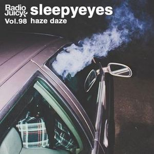 Radio Juicy Vol. 98 (Haze Daze By Sleepyeyes)