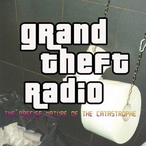 Grand Theft Radio. Episode 15 -The Precise Nature Of The Catastrophe