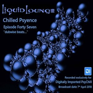 Liquid Lounge - Chilled Psyence (Episode Forty Seven) Digitally Imported Psychill April 2018
